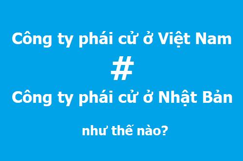 Khácnhau giữa Công ty phái cử ở Việt Nam và công ty phái cử ở Nhật Bản